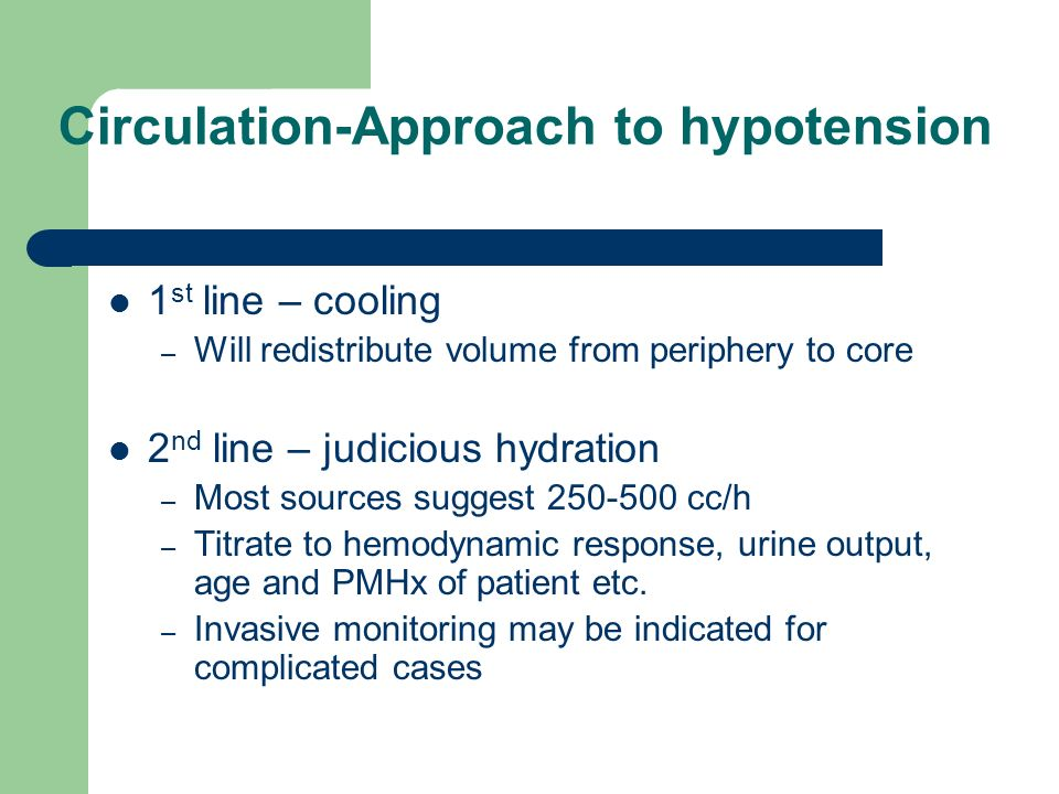 Circulation-Approach to hypotension 1 st line – cooling – Will redistribute volume from periphery to core 2 nd line – judicious hydration – Most sourc