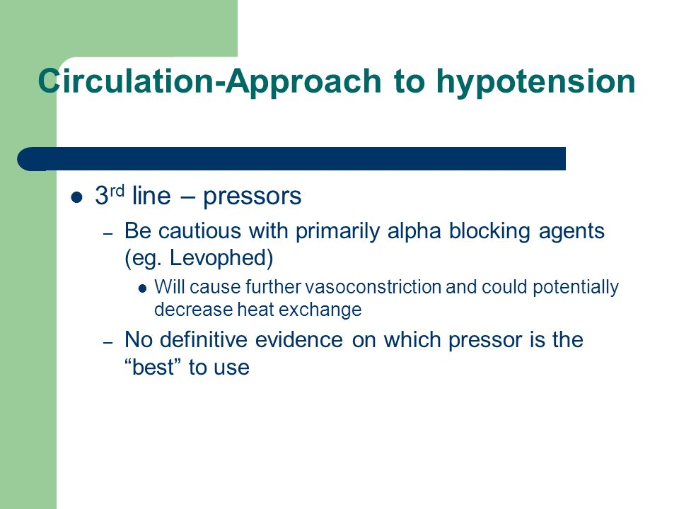 Circulation-Approach to hypotension 3 rd line – pressors – Be cautious with primarily alpha blocking agents (eg. Levophed) Will cause further vasocons