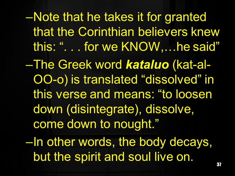 37 –Note that he takes it for granted that the Corinthian believers knew this:... for we KNOW,…he said –The Greek word kataluo (kat-al- OO-o) is trans