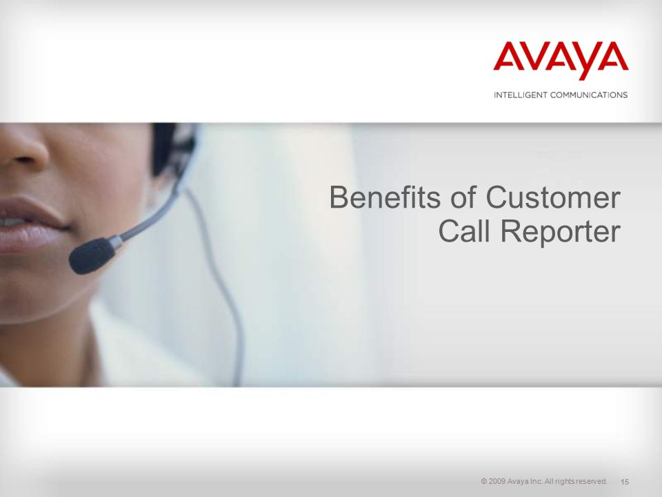 © 2009 Avaya Inc. All rights reserved. Benefits of Customer Call Reporter 15