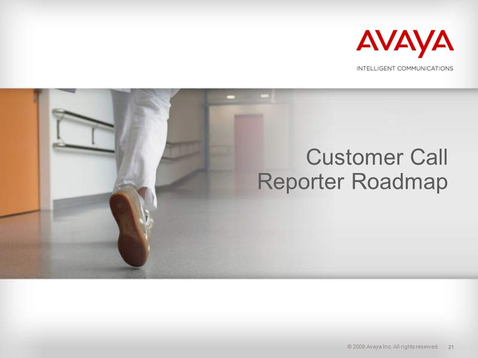 © 2009 Avaya Inc. All rights reserved. Customer Call Reporter Roadmap 21
