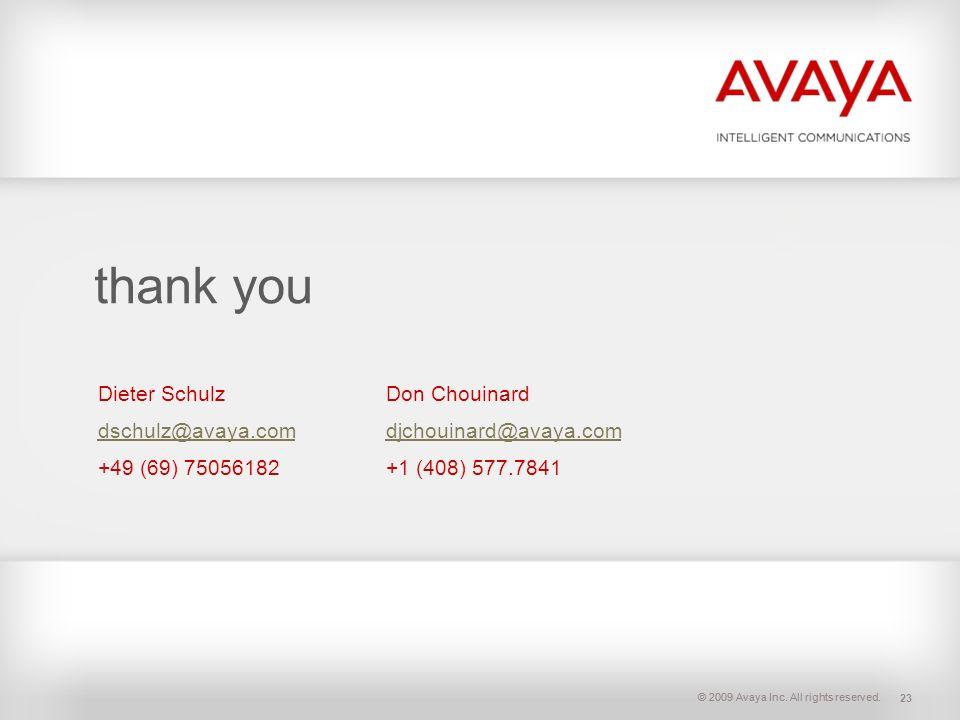 © 2009 Avaya Inc. All rights reserved. thank you Dieter SchulzDon Chouinard dschulz@avaya.comdschulz@avaya.com djchouinard@avaya.comdjchouinard@avaya.