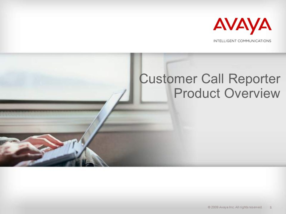 © 2009 Avaya Inc. All rights reserved. Customer Call Reporter Product Overview 5
