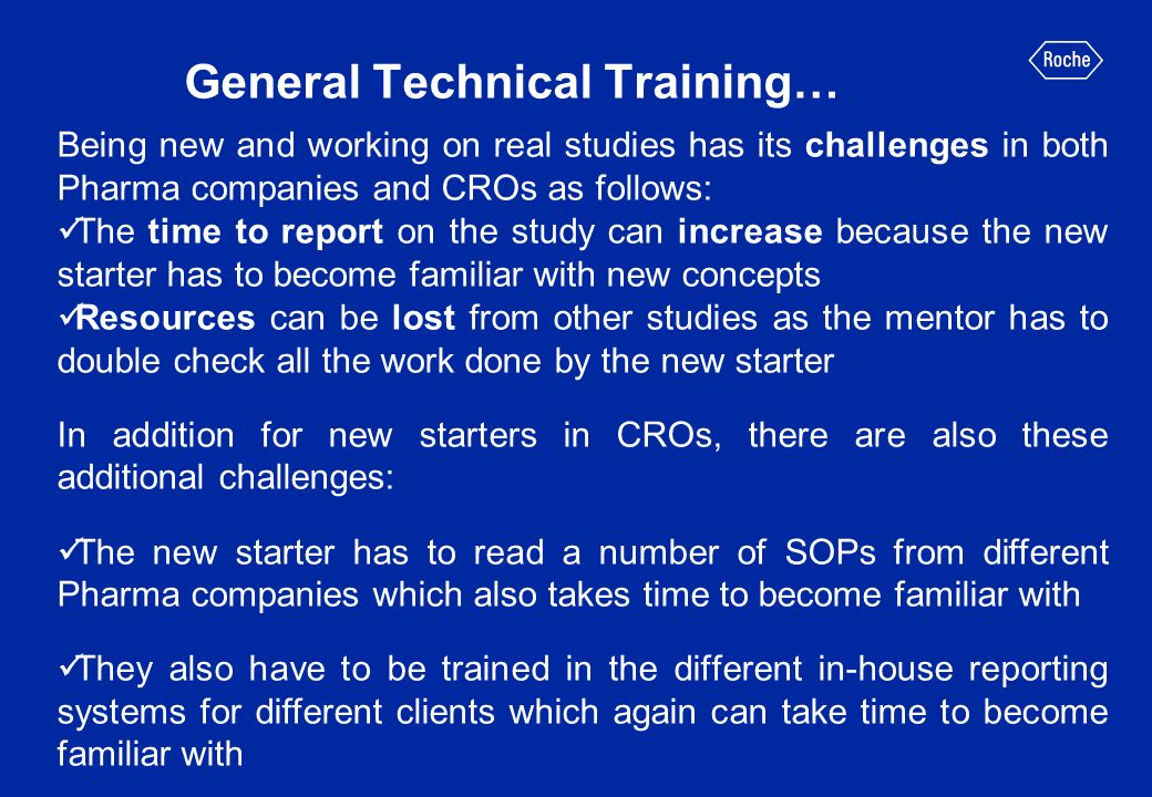 General Technical Training… Being new and working on real studies has its challenges in both Pharma companies and CROs as follows: The time to report