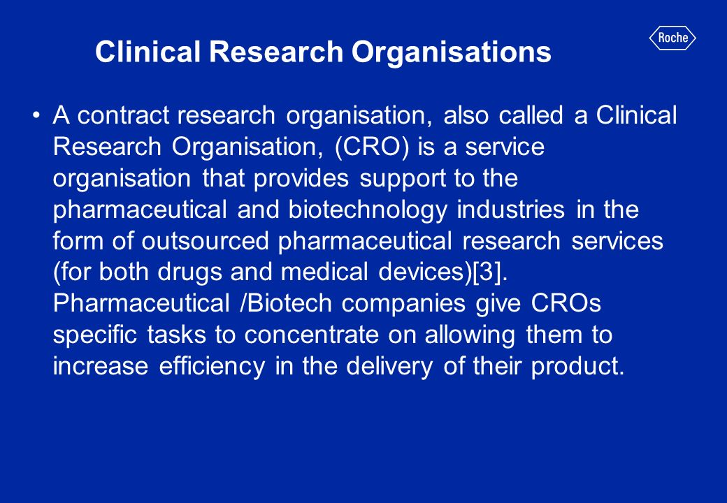 Clinical Research Organisations A contract research organisation, also called a Clinical Research Organisation, (CRO) is a service organisation that p