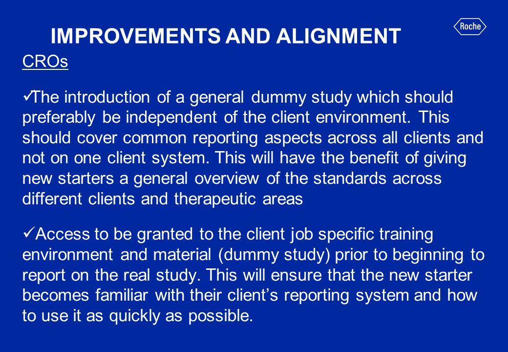 IMPROVEMENTS AND ALIGNMENT CROs The introduction of a general dummy study which should preferably be independent of the client environment. This shoul