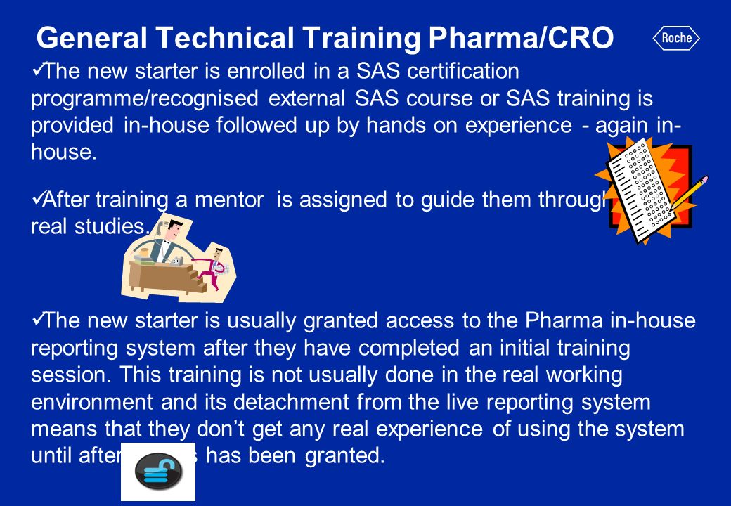 General Technical Training Pharma/CRO The new starter is enrolled in a SAS certification programme/recognised external SAS course or SAS training is p