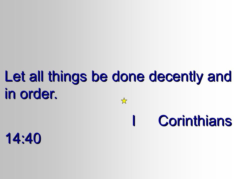 Let all things be done decently and in order.