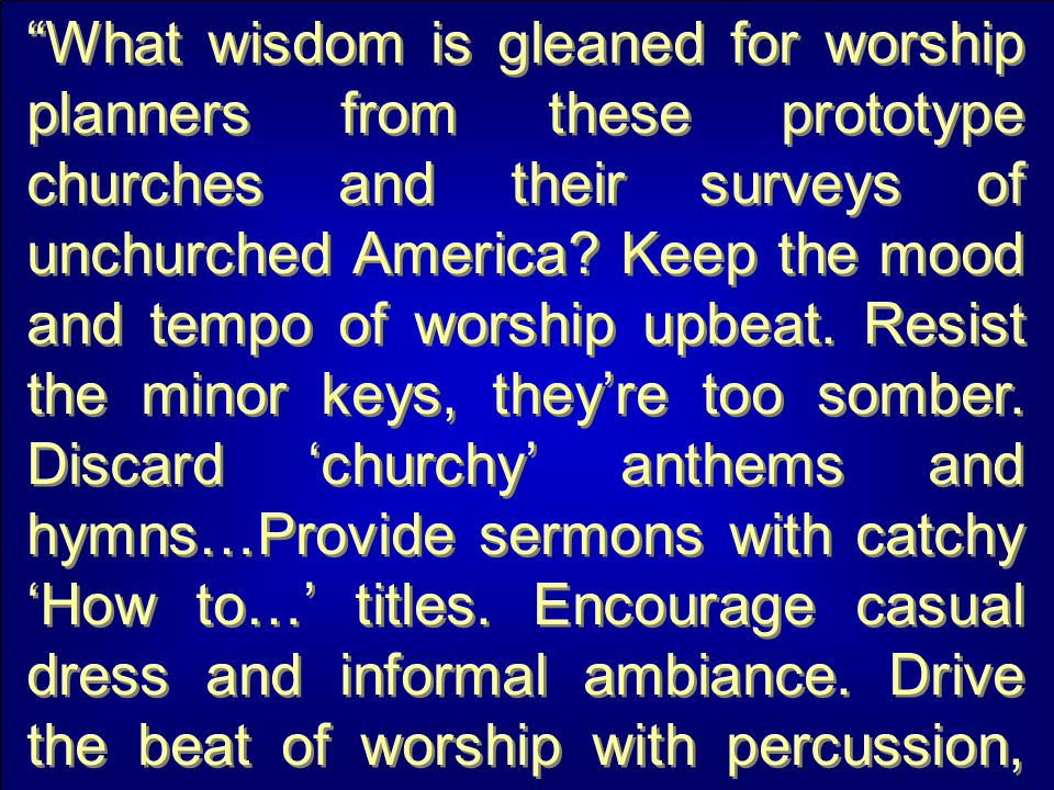 What wisdom is gleaned for worship planners from these prototype churches and their surveys of unchurched America.