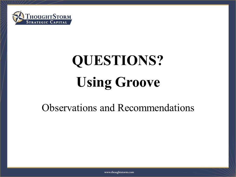 QUESTIONS? Using Groove Observations and Recommendations