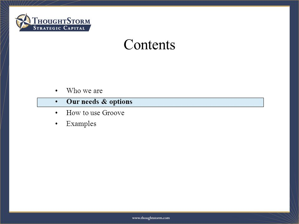 Contents Who we are Our needs & options How to use Groove Examples