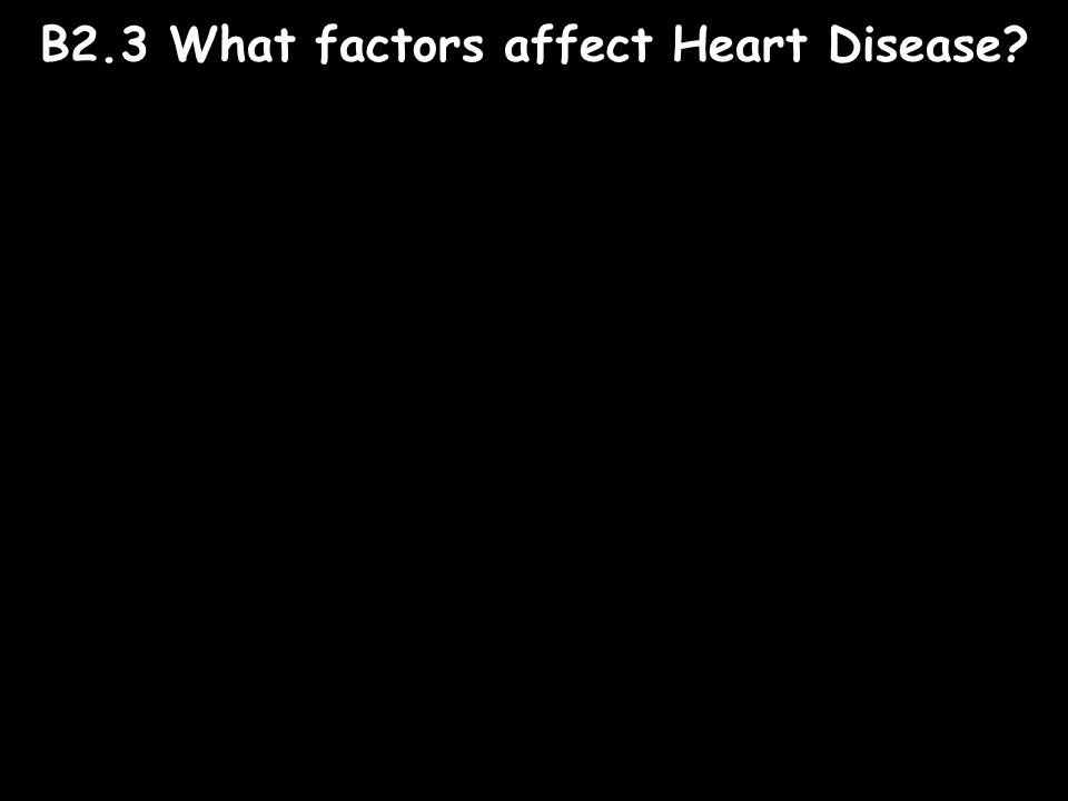 B2.3 What factors affect Heart Disease?