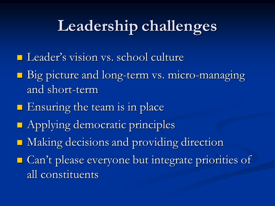 Leadership challenges Leaders vision vs. school culture Leaders vision vs.