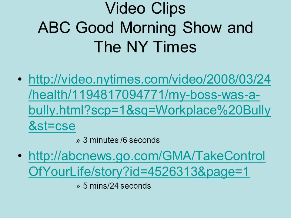 Video Clips ABC Good Morning Show and The NY Times http://video.nytimes.com/video/2008/03/24 /health/1194817094771/my-boss-was-a- bully.html?scp=1&sq=