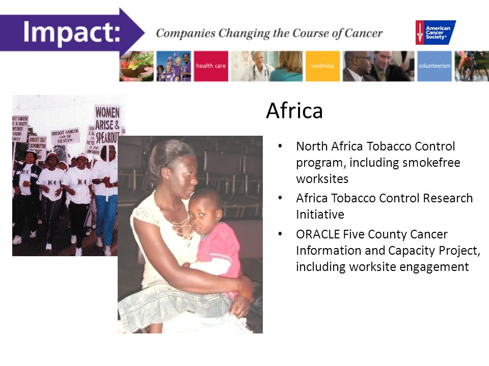 Africa North Africa Tobacco Control program, including smokefree worksites Africa Tobacco Control Research Initiative ORACLE Five County Cancer Information and Capacity Project, including worksite engagement