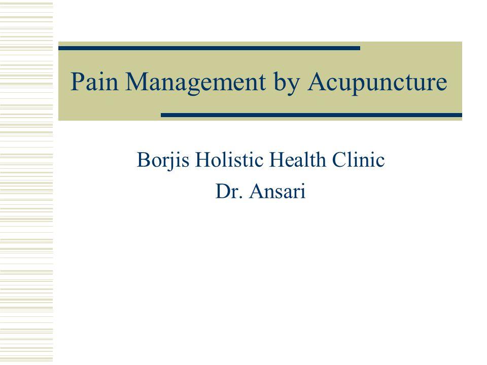 Pain Management by Acupuncture Borjis Holistic Health Clinic Dr. Ansari