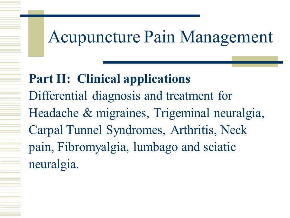 Acupuncture Pain Management Part II: Clinical applications Differential diagnosis and treatment for Headache & migraines, Trigeminal neuralgia, Carpal