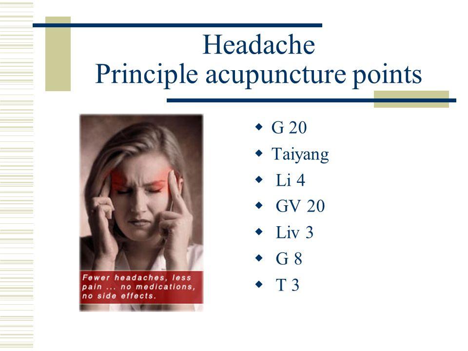 Headache Principle acupuncture points G 20 Taiyang Li 4 GV 20 Liv 3 G 8 T 3