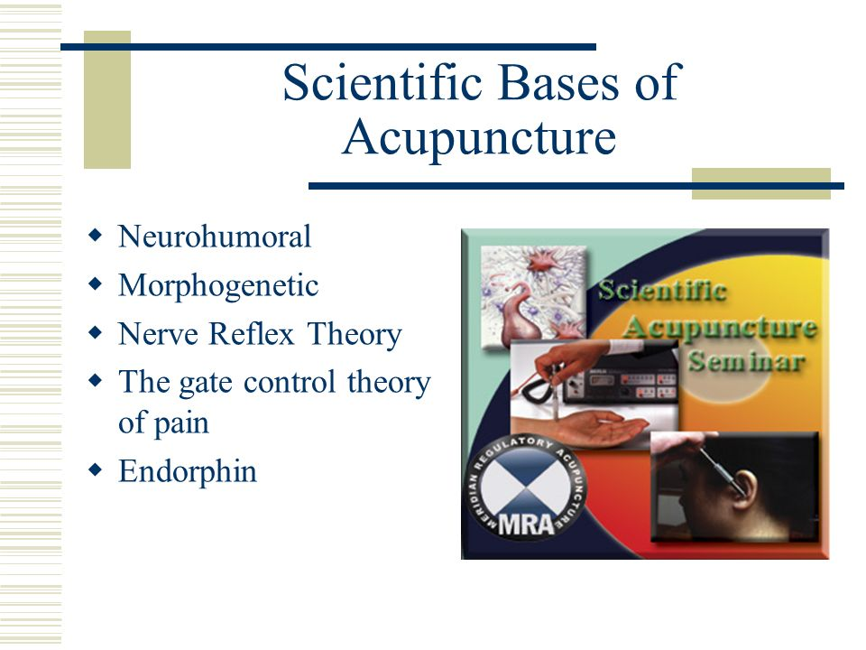 Scientific Bases of Acupuncture Neurohumoral Morphogenetic Nerve Reflex Theory The gate control theory of pain Endorphin