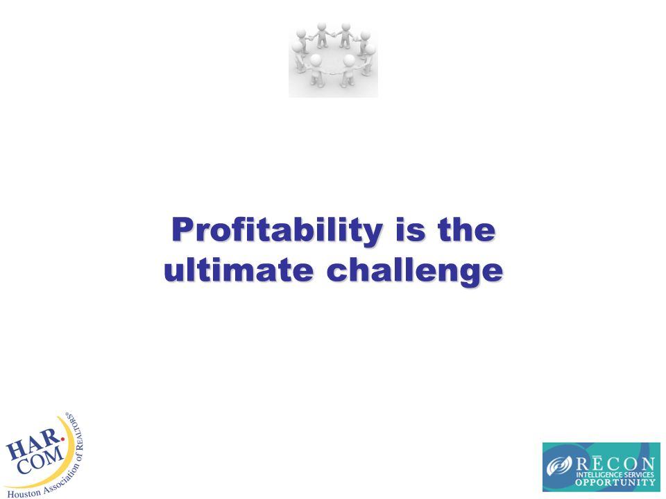 Profitability is the ultimate challenge