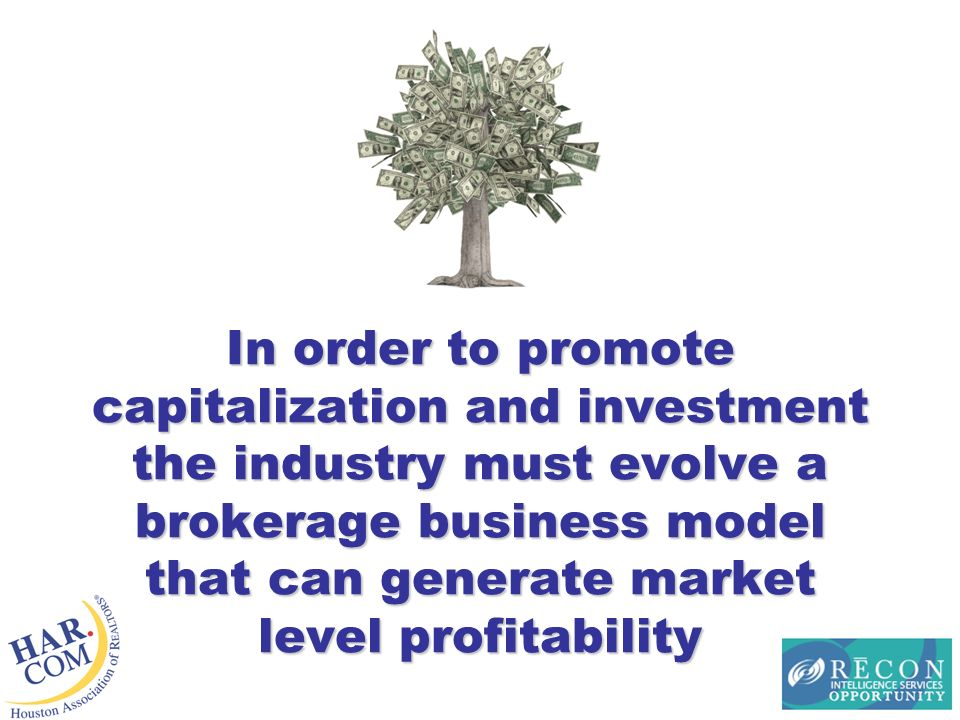 In order to promote capitalization and investment the industry must evolve a brokerage business model that can generate market level profitability