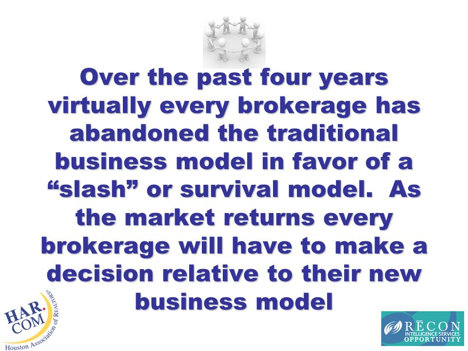 Over the past four years virtually every brokerage has abandoned the traditional business model in favor of a slash or survival model.