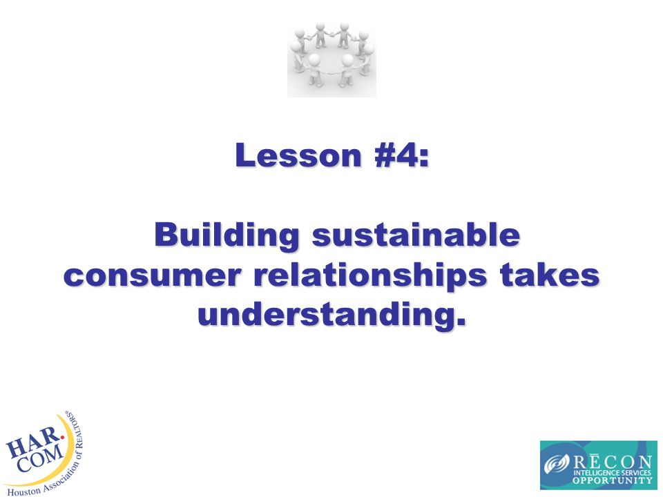 Lesson #4: Building sustainable consumer relationships takes understanding.