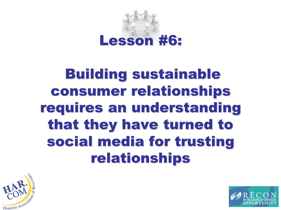 Lesson #6: Building sustainable consumer relationships requires an understanding that they have turned to social media for trusting relationships