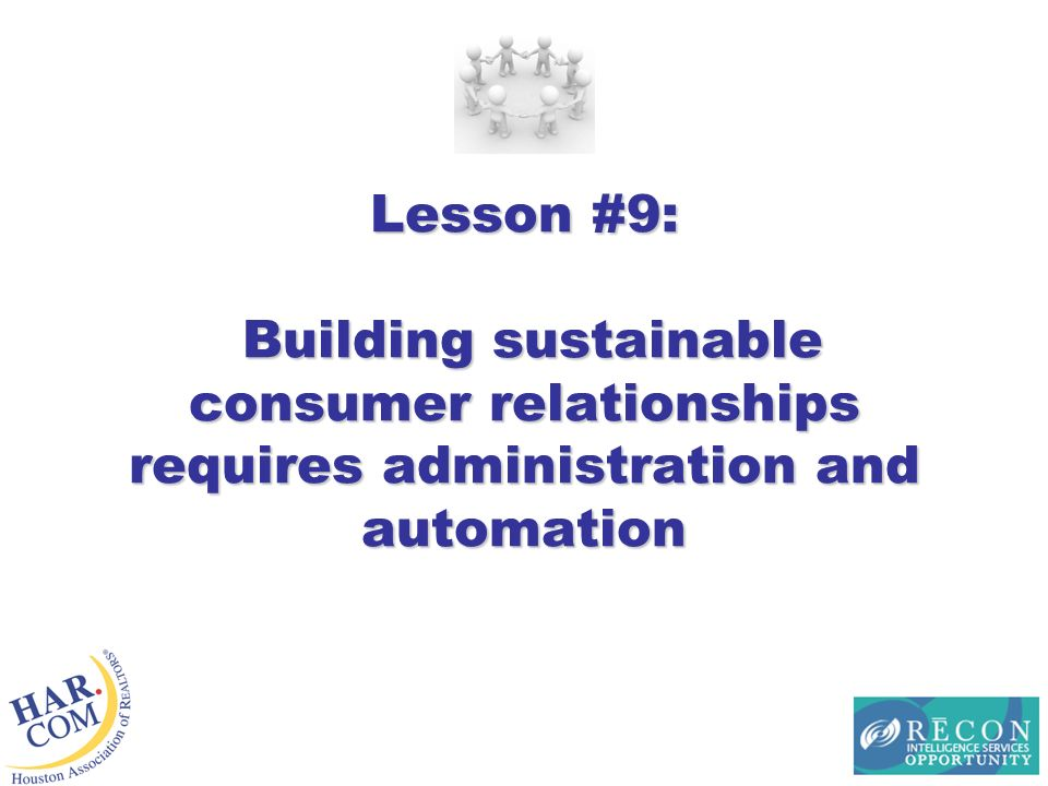 Lesson #9: Building sustainable consumer relationships requires administration and automation