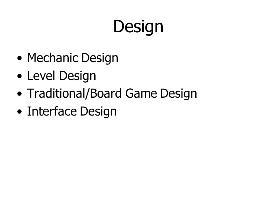 Design Mechanic Design Level Design Traditional/Board Game Design Interface Design