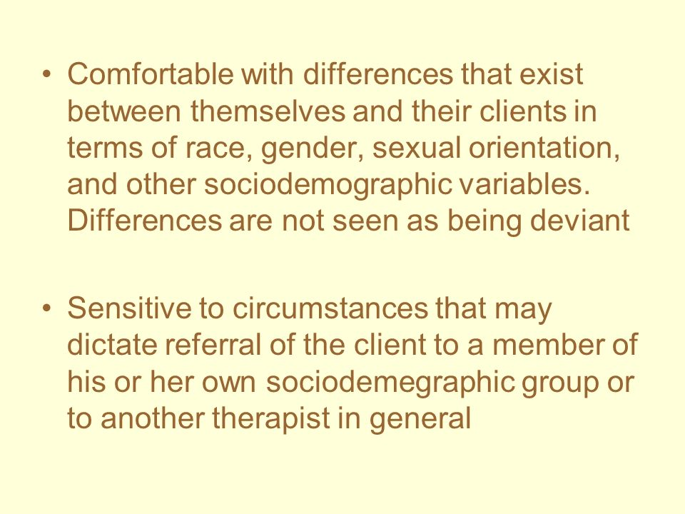 Comfortable with differences that exist between themselves and their clients in terms of race, gender, sexual orientation, and other sociodemographic