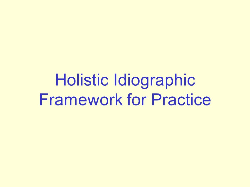 Holistic Idiographic Framework for Practice