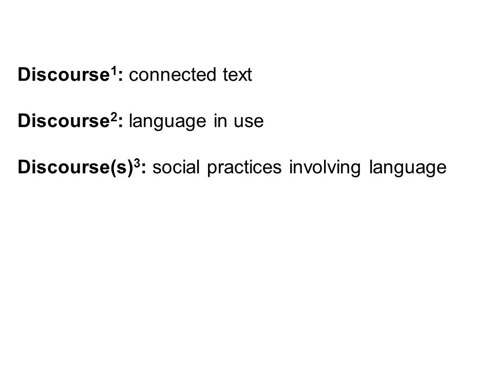 Discourse 1 : connected text Discourse 2 : language in use Discourse(s) 3 : social practices involving language