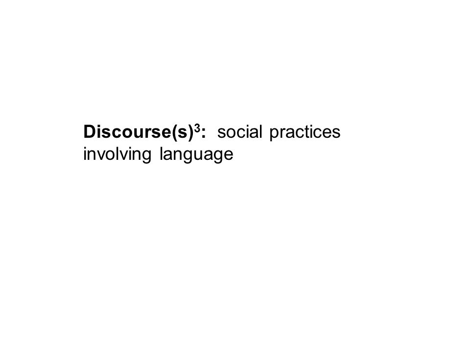 Discourse(s) 3 : social practices involving language