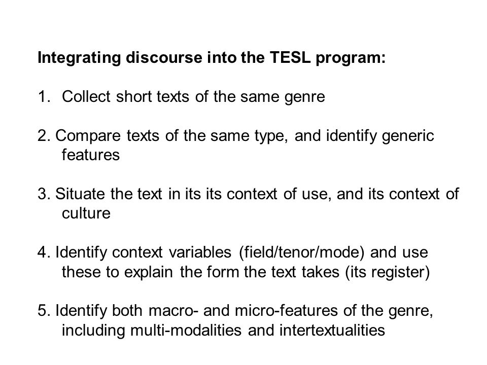 Integrating discourse into the TESL program: 1.Collect short texts of the same genre 2.