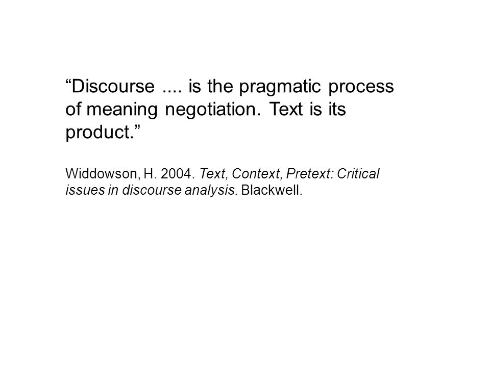 Discourse.... is the pragmatic process of meaning negotiation.