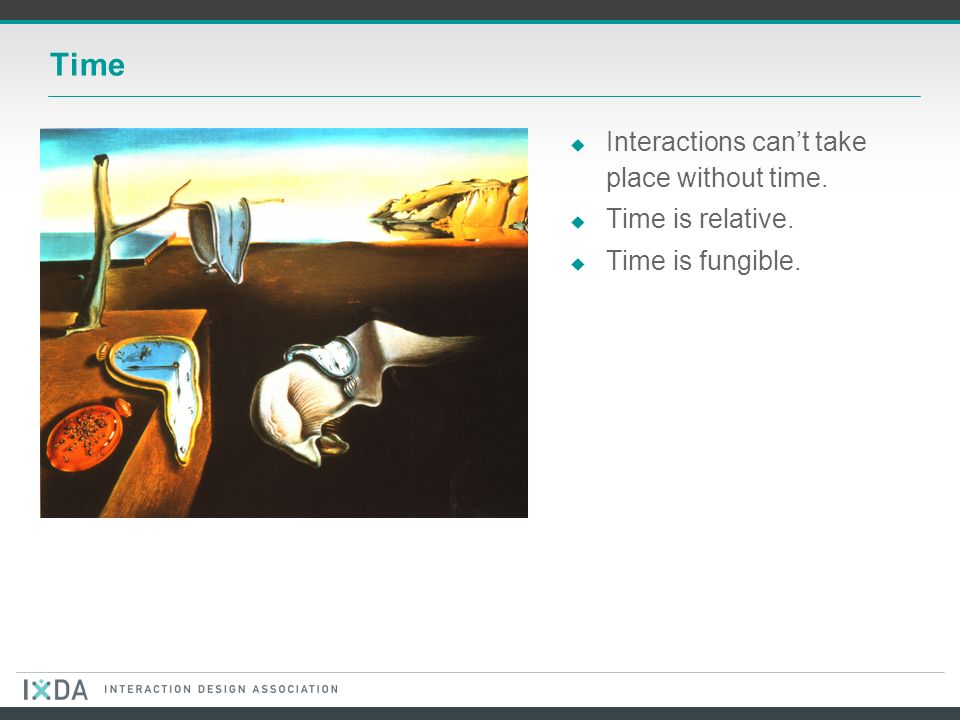 Time Interactions cant take place without time. Time is relative. Time is fungible.