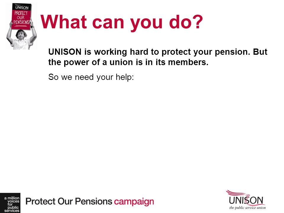 UNISON is working hard to protect your pension. But the power of a union is in its members.