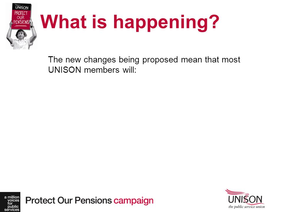 What is happening The new changes being proposed mean that most UNISON members will: