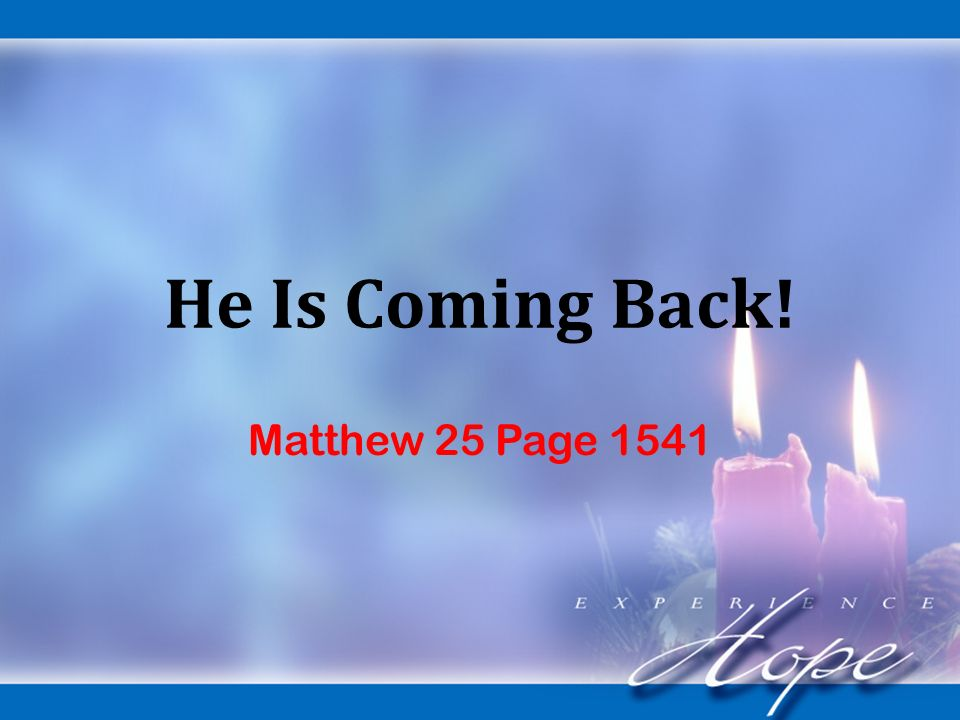 He Is Coming Back! Matthew 25 Page 1541