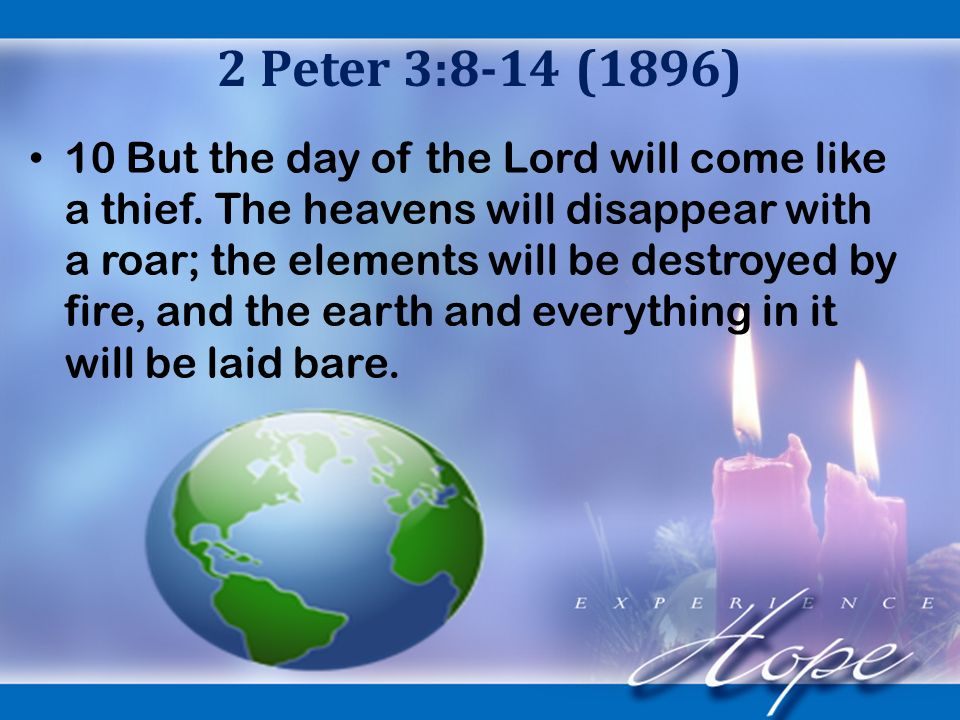 2 Peter 3:8-14 (1896) 10 But the day of the Lord will come like a thief.
