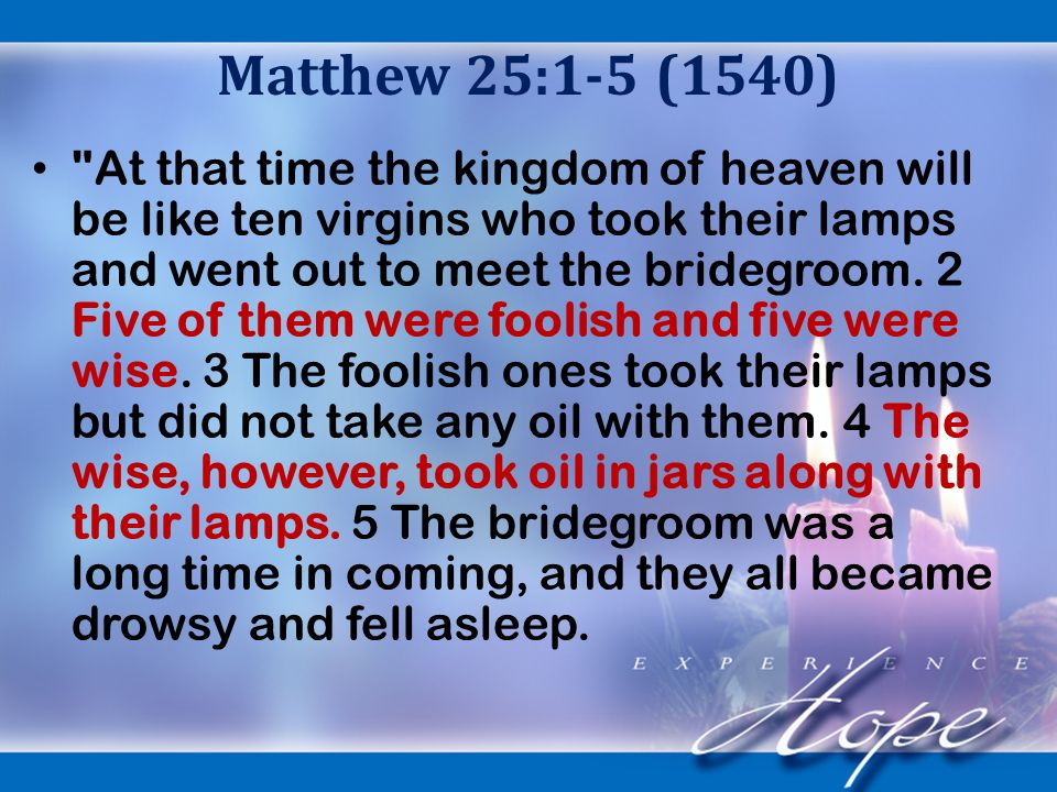 Matthew 25:1-5 (1540) At that time the kingdom of heaven will be like ten virgins who took their lamps and went out to meet the bridegroom.