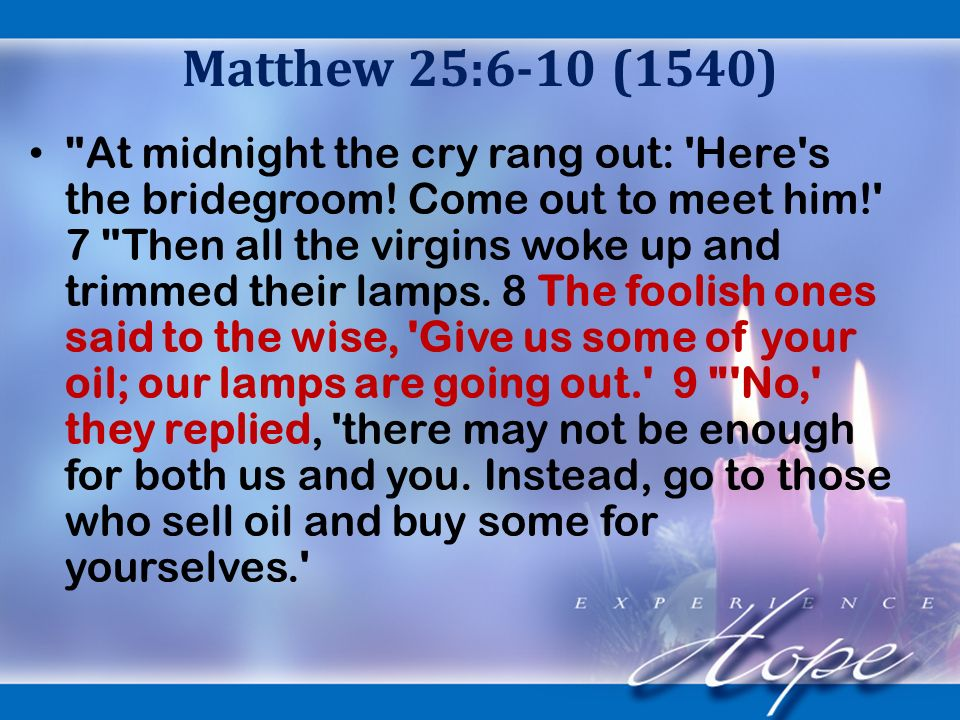 Matthew 25:6-10 (1540) At midnight the cry rang out: Here s the bridegroom.