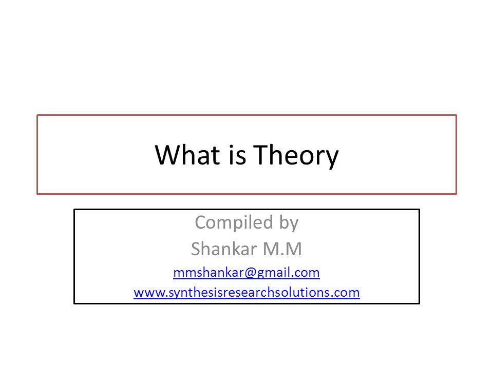 What is Theory Compiled by Shankar M.M