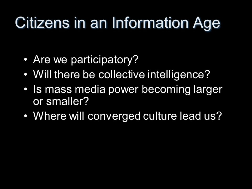 Are we participatory. Will there be collective intelligence.