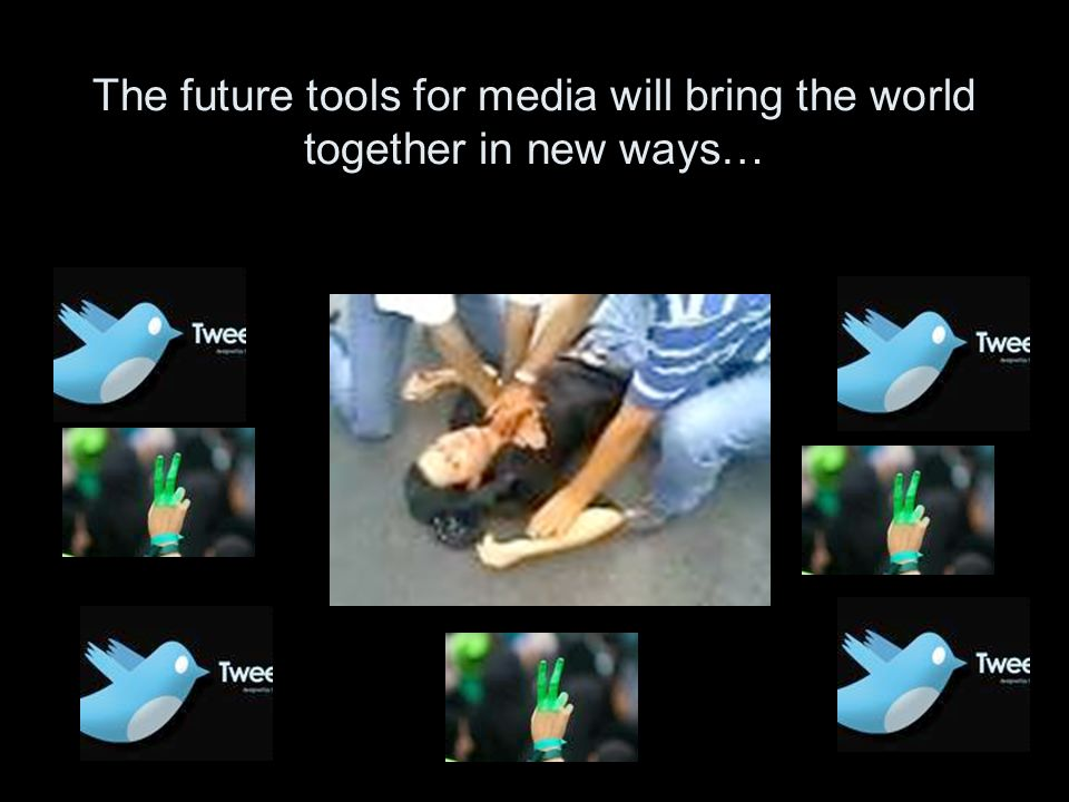 The future tools for media will bring the world together in new ways…