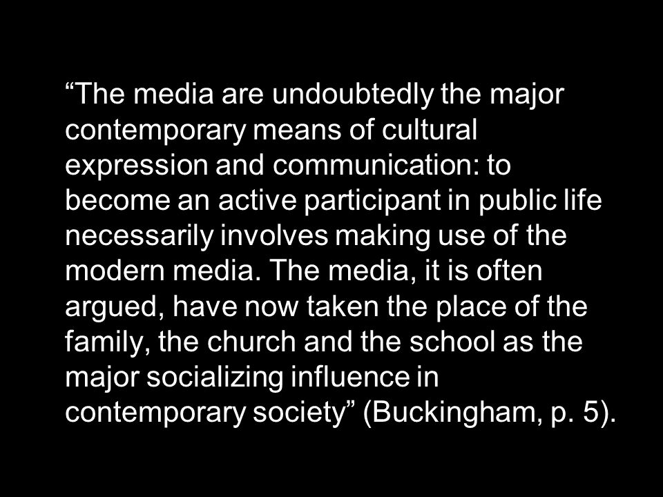 The media are undoubtedly the major contemporary means of cultural expression and communication: to become an active participant in public life necessarily involves making use of the modern media.