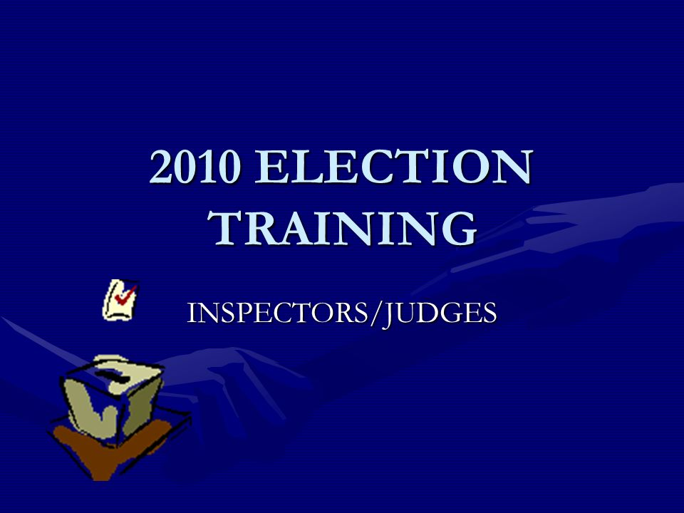 2010 ELECTION TRAINING INSPECTORS/JUDGES