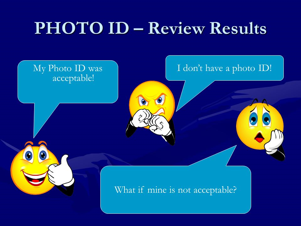 PHOTO ID – Review Results My Photo ID was acceptable.