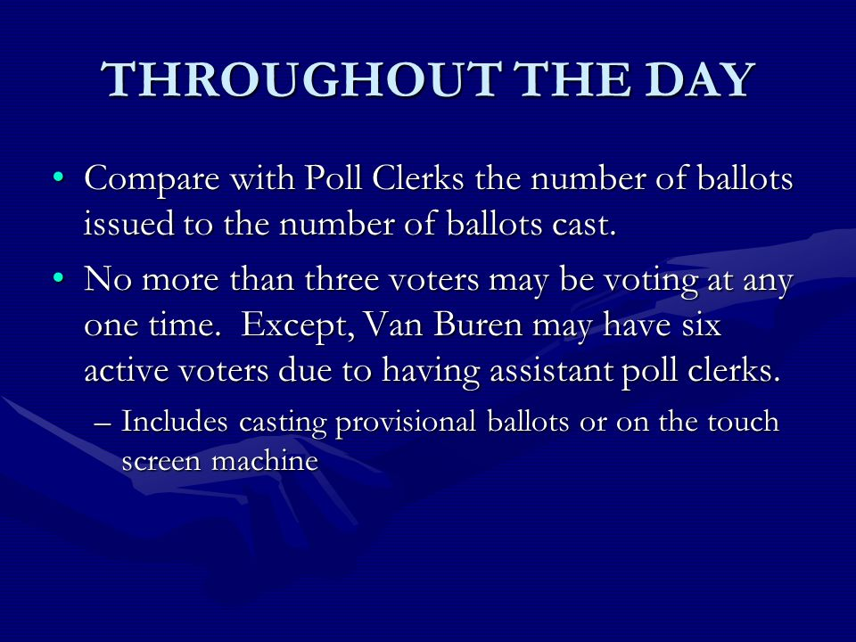 THROUGHOUT THE DAY Compare with Poll Clerks the number of ballots issued to the number of ballots cast.Compare with Poll Clerks the number of ballots issued to the number of ballots cast.